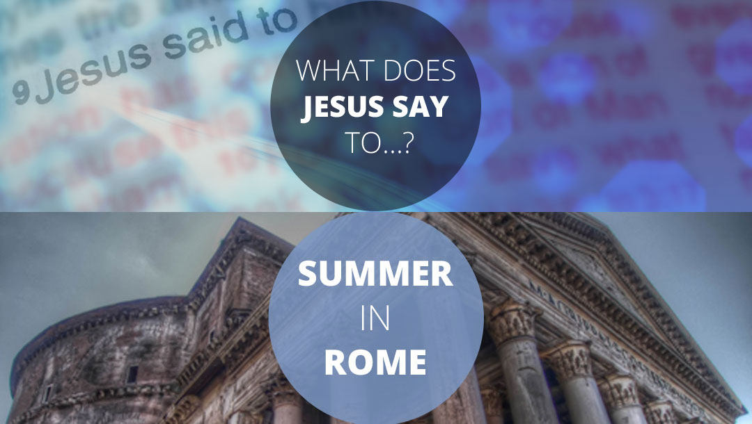 "Talks Series: ""What Does Jesus Say To…?"" – ""Summer in Rome"""