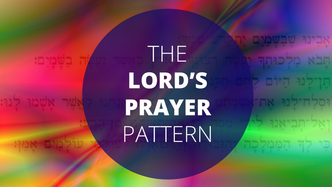 The Lord's Prayer Pattern – Fix Your Focus    Matthew 6:5-15 and 1 Chronicles 29:11-13   Ian Higginbotham