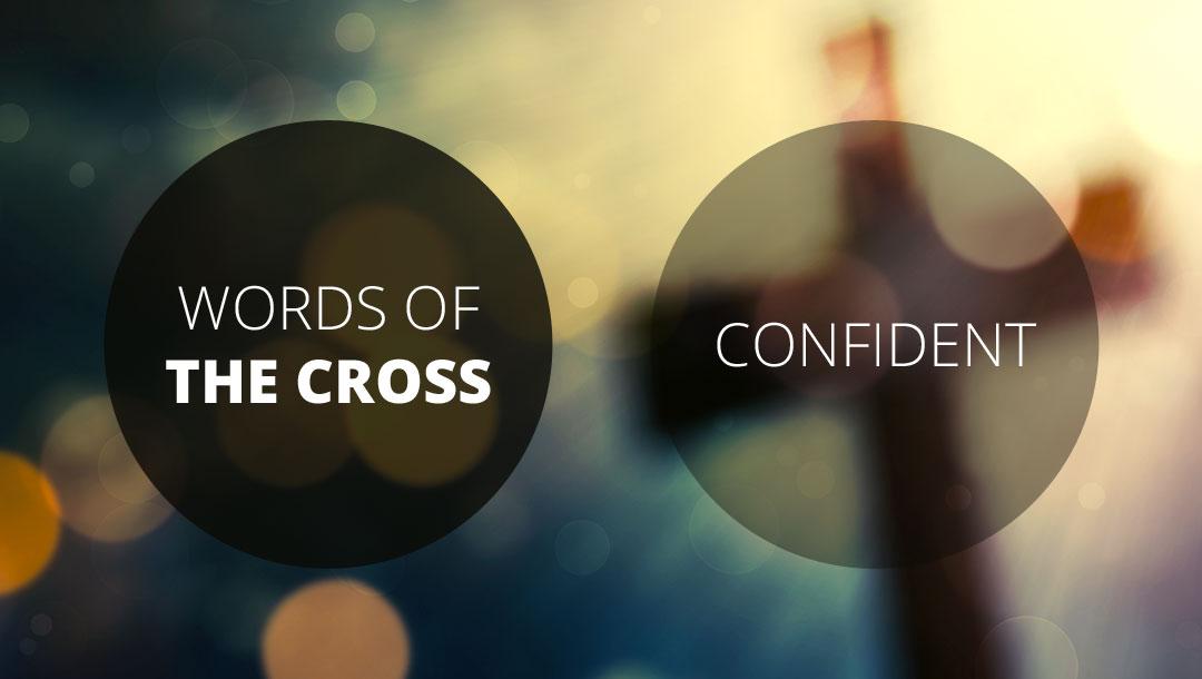 Words of the Cross: Confident | Romans 1:16-17 and Romans 8:31-39 | Ian Higgibotham