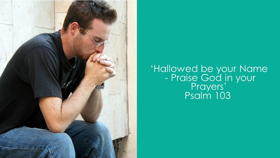 Hallowed be your Name – Praise God in your Prayers | Psalm 103| Ian Clarkson
