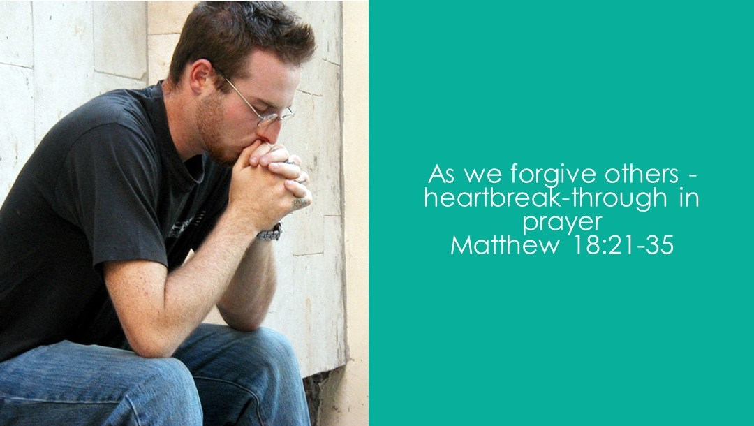 As we forgive others – heartbreak-through in prayer | Matthew 18:21-35 | Andrew Gardner
