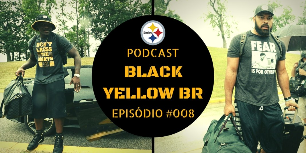 Black Yellow Br Podcast 008 - Training Camp Steelers 2016