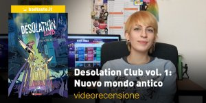 Desolation Club vol. 1, la videorecensione
