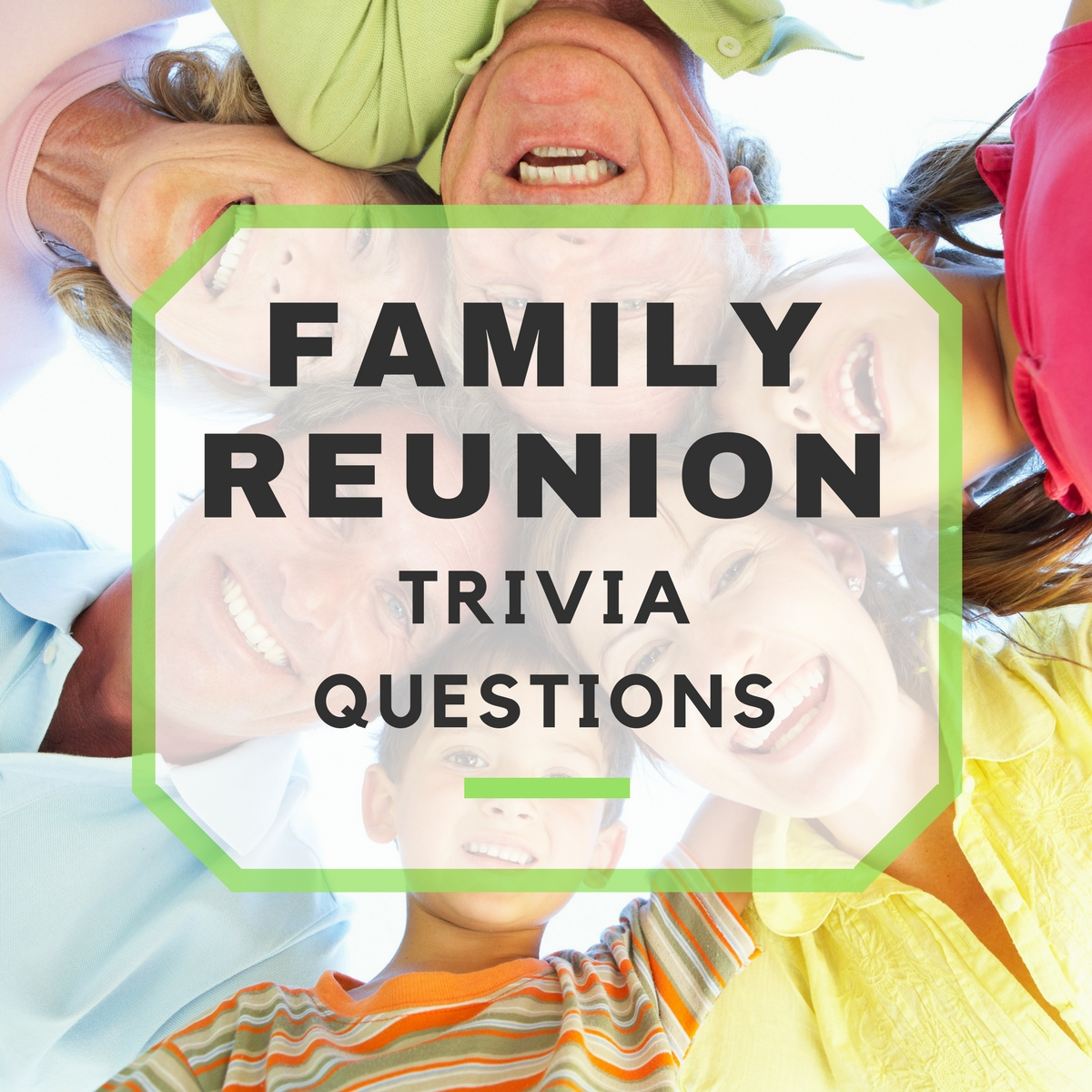 Family Reunion Trivia Questions