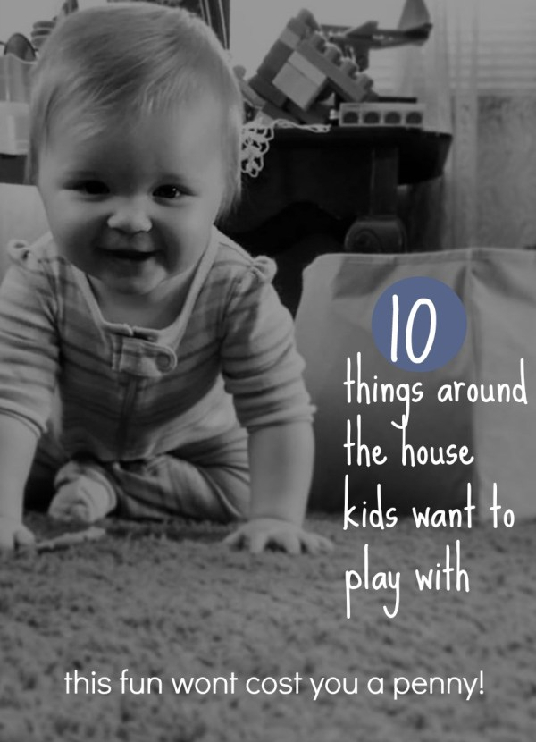 10 Things Around the House Kids Want to Play With from @FunAsYouGrow
