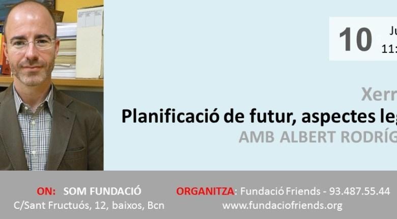 """""""Planificació de futur, aspectes legals"""" amb Albert Rodríguez"""