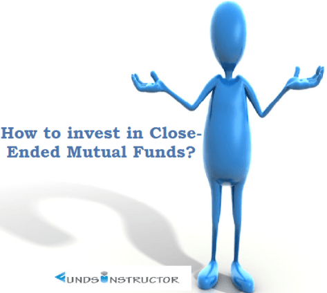 How to invest in Close-Ended Mutual Funds