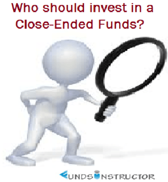 Who Should Invest in a Close-ended Funds