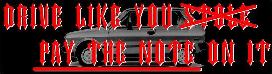 DriveLikeYouPayTheNoteOnIt_BumperSticker