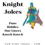 Knight Jokes, Puns, Riddles