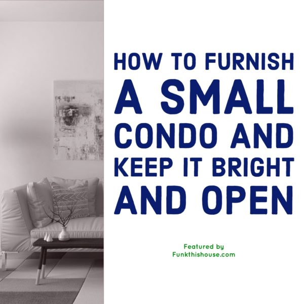 How to decorate a small condo and keep it bright and open