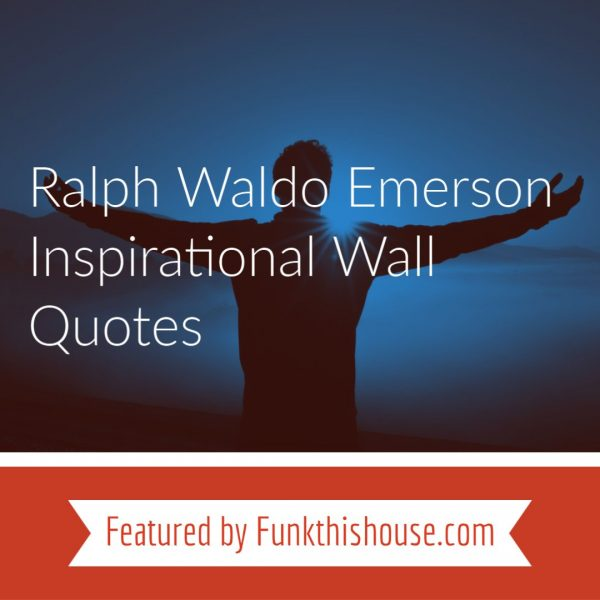 Ralph Waldo Emerson Wall Quotes