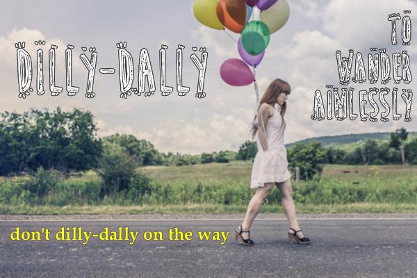 Slang - dilly-dally