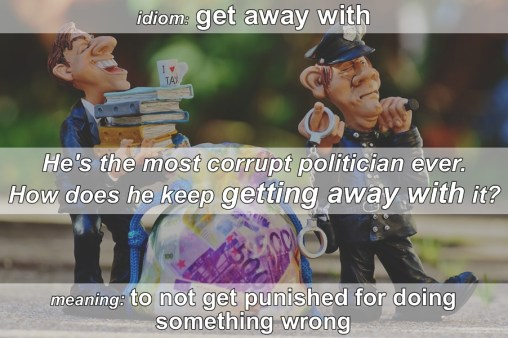 idiom - get away with