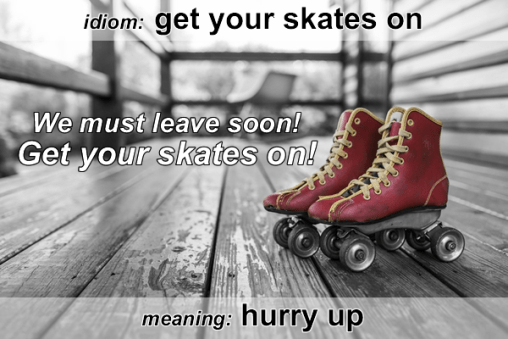Idiom - Get your skates on