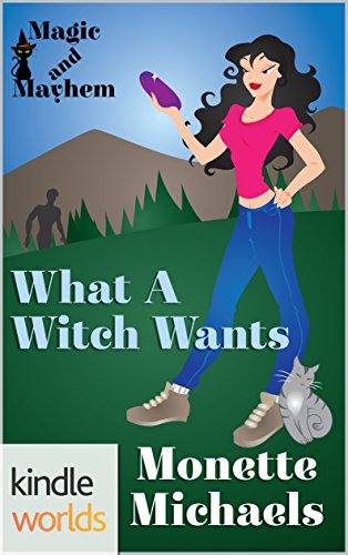 Magic and Mayhem: What A Witch Wants