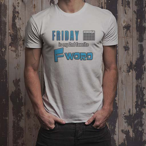 Friday is my 2nd favorite F Word men's white T-Shirt.