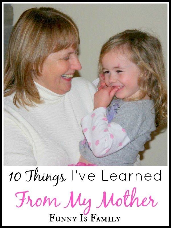 10 Things I've Learned From My Mother