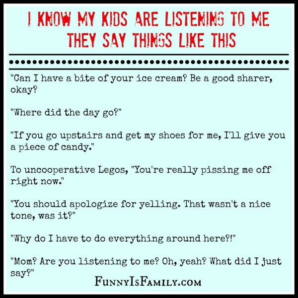 I Know My Kids Listen Because They Say Things Like This
