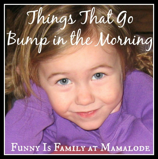 Things That Go Bump in the Morning from @FunnyIsFamily at @Mamalode