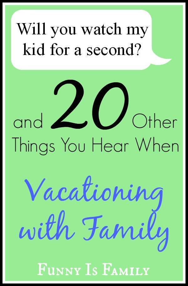 20 Things Overheard While Vacationing with Family