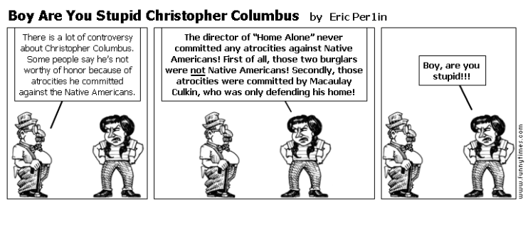 Boy Are You Stupid Christopher Columbus by Eric Per1in