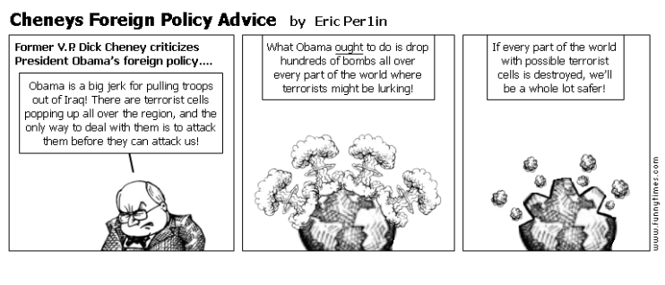 Cheneys Foreign Policy Advice by Eric Per1in