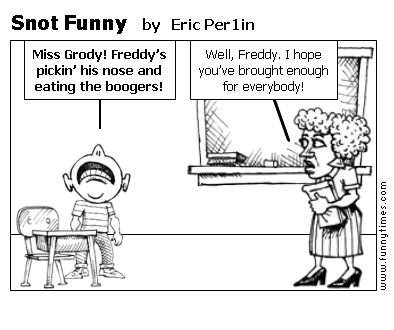 Snot Funny by Eric Per1in