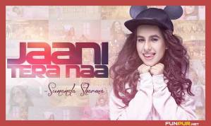 JAANI TERA NAA Punjabi Song Lyrics – Sunanda Sharma