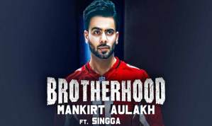 BROTHERHOOD Punjabi Song Lyrics – Mankirt Aulakh ft. Singga