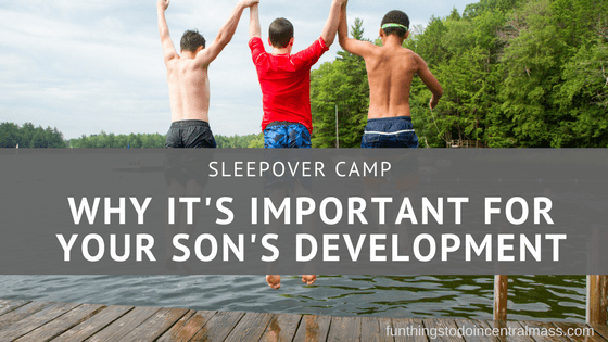 SLEEPOVER CAMP: WHY IT'S IMPORTANT FOR YOUR SON'S DEVELOPMENT