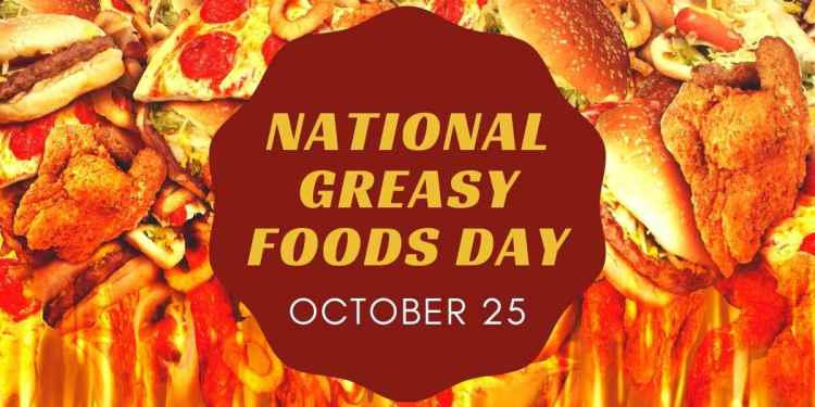 NATIONAL GREASY FOODS DAY 25 October