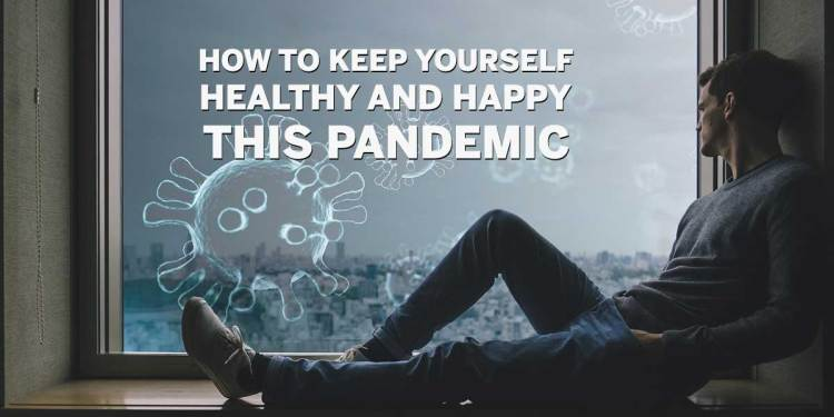 How To Keep Yourself Healthy And Happy This Pandemic