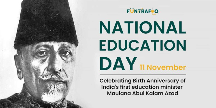 National Education Day - Birth Anniversary of India's first education minister Maulana Abul Kalam Azad