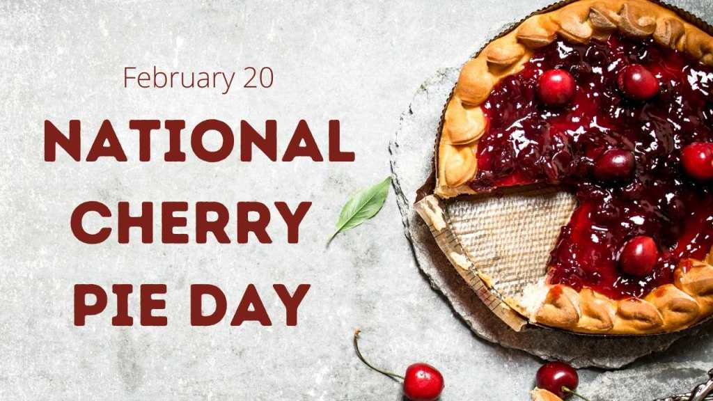 National Cherry Pie Day - February 20