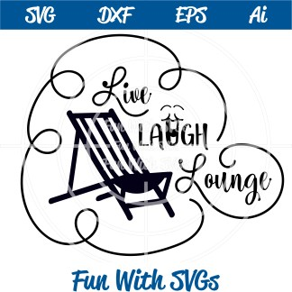 Beach Chair SVG File, Live Laugh Lounge
