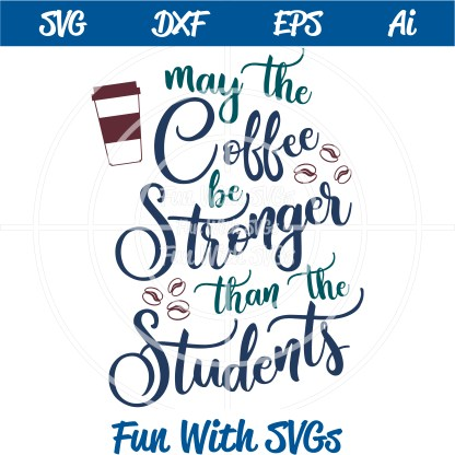 Teacher appreciation Teacher Appreciation May the Coffee be Stronger SVG image