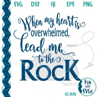 When my Heart is Overwhelmed Lead me to the ROCK SVG Image