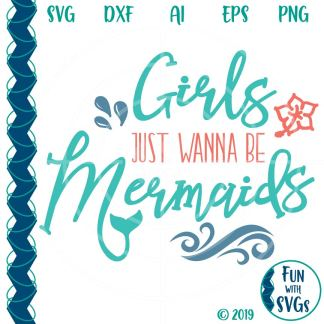Girls Just Wanna Be Mermaids SVG Image