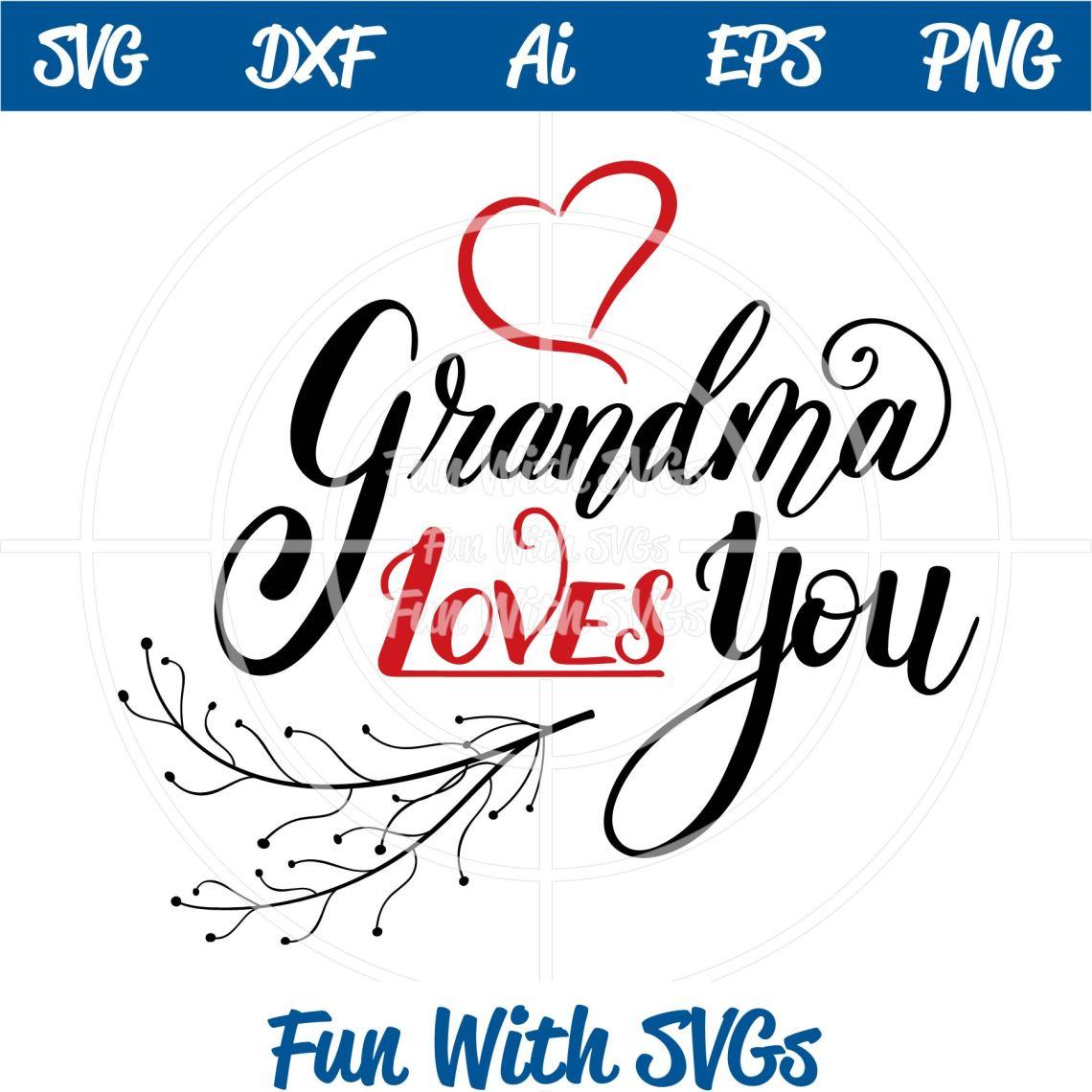 Download Grandma Loves You SVG Cut File Inspirational svgs ~ Fun ...