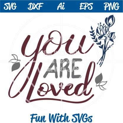 You are Loved SVG Cut File Image