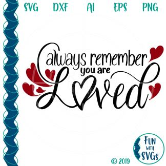 Always Remember You Are Loved SVG Cut File Image