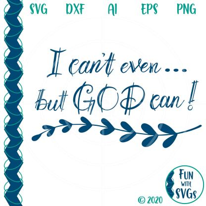 I Can't Even But God Can, because all things are possible with God