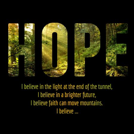 Image: I believe in the light at the end of the tunnel, I believe in a brighter future, I believe faith can move mountains. I believe.
