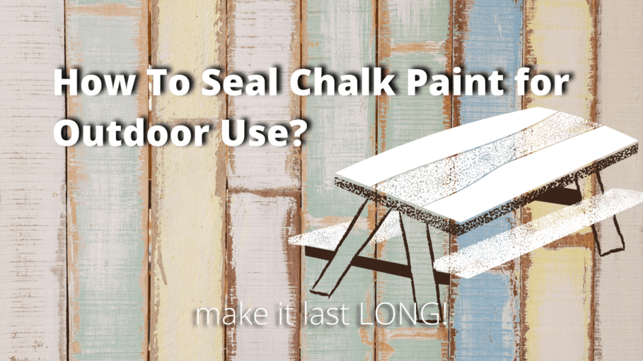 How To Seal Chalk Paint For Outdoor Use, Best Sealer For Painted Outdoor Wood Furniture