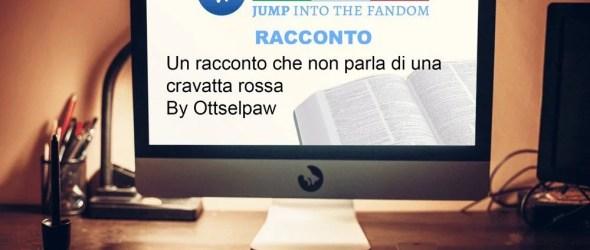 Ottselpaw – Un racconto che (non) parla di una cravatta rossa