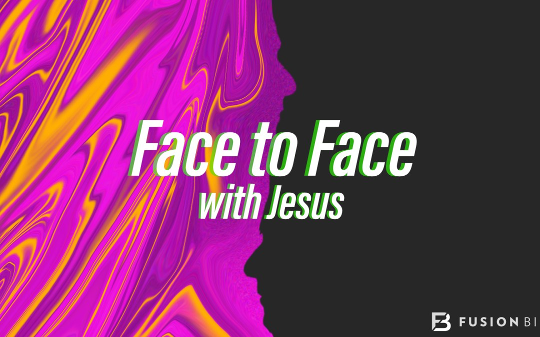 Face To Face With Jesus || Week 4