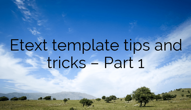Etext template tips and tricks – Part 1