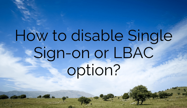 How to disable Single Sign-on or LBAC option?