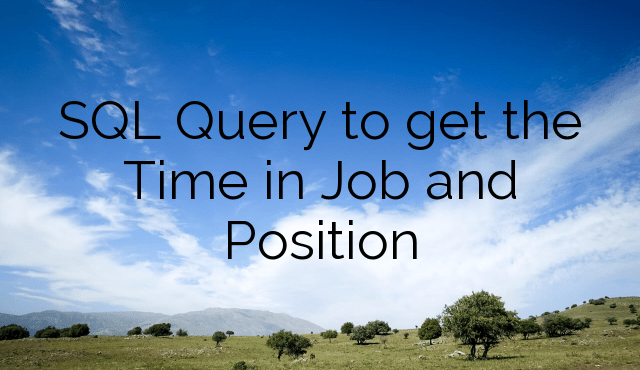 SQL Query to get the Time in Job and Position